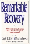 REMARKABLE RECORVERY : What Extraordinary Healings Tell Us About Getting Well & Staying Well