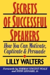 SECRETS OF SUCCESSFUL SPEAKERS : How Can You Motivate, Captive, & Persuade