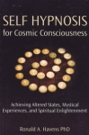SELF HYPNOSIS FOR COSMIC CONSCIOUSNESS: Achieving Altered States, Mystical Experiences & Spiritual Enlightment