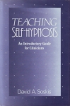 TEACHING SELF-HYPNOSIS: An Introductory Guide for Clinicians