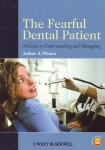 THE FEARFUL DENTAL PATIENT: A Guide to Understanding & Managing
