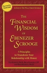 THE FINANCIAL WISDOM OF EBENEZER SCROOGE : 5 Principles To Transform Your Relationship With Money