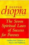 THE SEVEN SPIRITUAL LAWS OF SUCCESS FOR PARENTS : Guiding Your Children To Success & Fulfilment