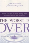 THE WORST IS OVER: Verbal First Aid to Calm, Relieve Pain, Promote Healing & Save Lives