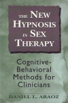 THE NEW HYPNOSIS IN SEX THERAPY: Cognitive-Behavioral Methods for Clinicians