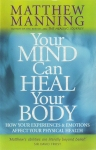 YOUR MIND CAN HEAL YOUR BODY : How Your Experiences & Emotions Affect Your Physical Health
